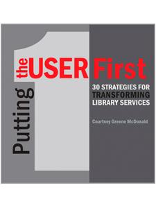 Image for Putting the User First: 30 Strategies for Transforming Library Services