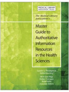 Image for The Medical Library Association's Master Guide to Authoritative Information Resources in the Health Sciences