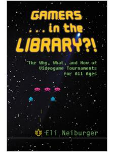 Image for Gamers…in the Library?! The Why, What, and How of Videogame Tournaments for All Ages