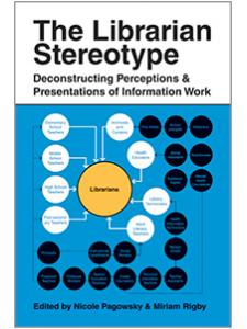 Image for The Librarian Stereotype: Deconstructing Perceptions and Presentations of Information Work