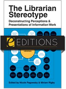 Image for The Librarian Stereotype: Deconstructing Perceptions and Presentations of Information Work—eEditions e-book
