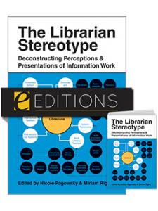 Image for The Librarian Stereotype: Deconstructing Perceptions and Presentations of Information Work—print/e-book Bundle