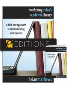 Image for Marketing Today's Academic Library: A Bold New Approach to Communicating with Students--print/e-book Bundle