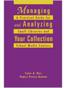 Image for Managing and Analyzing Your Collection: A Practical Guide for Small Libraries and School Media Centers