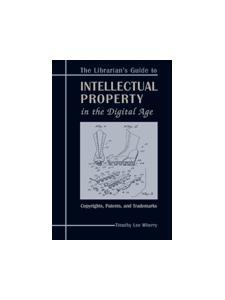 Image for Librarian's Guide to Intellectual Property in the Digital Age: Copyrights, Patents, and Trademarks