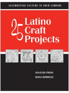 Image for 25 Latino Craft Projects: Celebrating Culture in Your Library Series