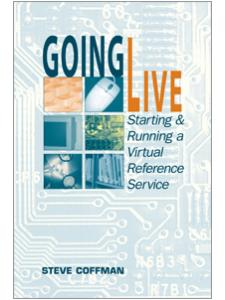 Image for Going Live: Starting and Running a Virtual Reference Service