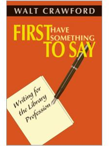 Image for First Have Something to Say: Writing for the Library Profession