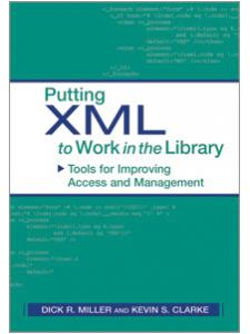 Image for Putting XML to Work in the Library: Tools for Improving Access and Management