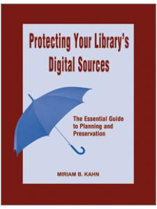 Image for Protecting Your Library's Digital Sources: The Essential Guide to Planning and Preservation