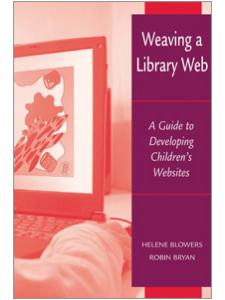 Image for Weaving a Library Web: A Guide to Developing Children's Websites