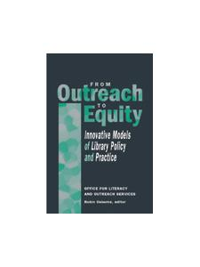 Image for From Outreach to Equity: Innovative Models of Library Policy and Practice