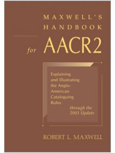 Image for Maxwell's Handbook for AACR2: Explaining and Illustrating the Anglo-American Cataloguing Rules through the 2003 Update