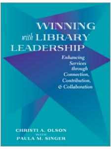 Image for Winning with Library Leadership: Enhancing Services with Connection, Contribution, and Collaboration