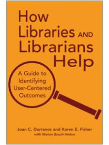 Image for How Libraries and Librarians Help: A Guide to Identifying User-Centered Outcomes