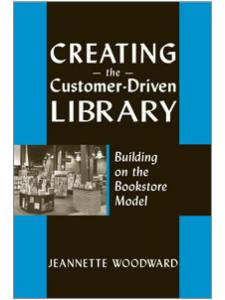 Image for Creating the Customer-Driven Library: Building on the Bookstore Model