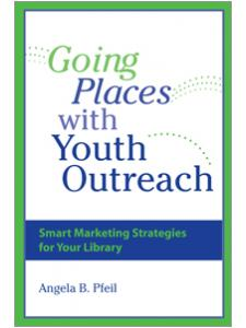 Image for Going Places with Youth Outreach: Smart Marketing Strategies for Your Library