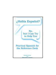 Image for Habla Español? No, But I Can Try to Help You: Practical Spanish for the Reference Desk