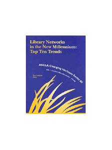 Image for Library Networks on the New Millennium: Top Ten Trends: ASCLA Changing Horizons Series #3