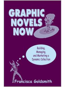 Image for Graphic Novels Now: Building, Managing, and Marketing a Dynamic Collection