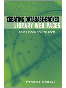 Image for Creating Database-Backed Library Web Pages: Using Open Source Tools