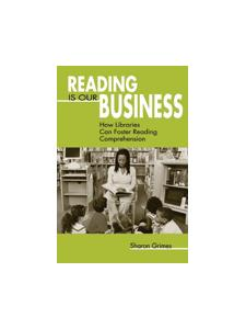 Image for Reading Is Our Business: How Libraries Can Foster Reading Comprehension
