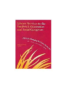 Image for Library Services to the Sandwich Generation and Serial Caregivers