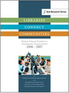 Image for Libraries Connect Communities: Public Library Funding & Technology Access Study 2006-2007