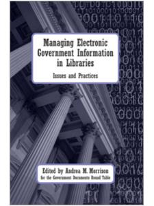Image for Managing Electronic Government Information in Libraries: Issues and Practices