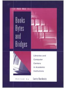 Image for Books, Bytes, and Bridges: Library and Computer Centers in Academic Institutions
