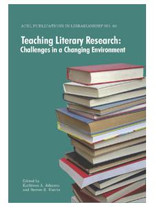 Image for Teaching Literary Research: Challenges in a Changing Environment (ACRL Publications in Librarianship #60)