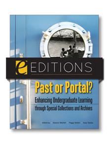 Image for Past or Portal? Enhancing Undergraduate Learning through Special Collections and Archives--eEditions e-book