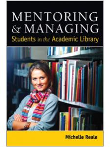 Image for Mentoring & Managing Students in the Academic Library