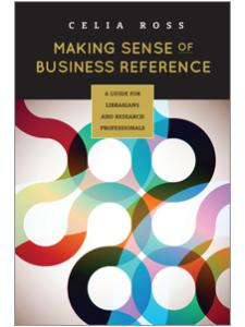 Image for Making Sense of Business Reference: A Guide for Librarians and Research Professionals