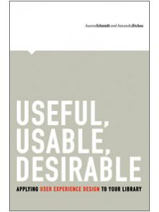 Image for Useful, Usable, Desirable: Applying User Experience Design to Your Library