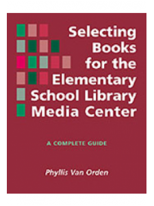Image for Selecting Books for the Elementary School Library Media Center: A Complete Guide