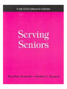 Image for Serving Seniors: A How-To-Do-It Manual for Librarians