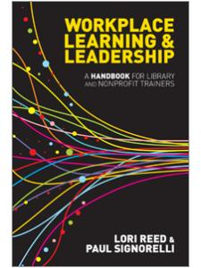 Image for Workplace Learning & Leadership: A Handbook for Library and Nonprofit Trainers