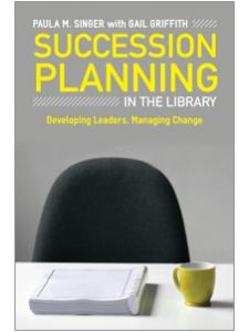 Image for Succession Planning in the Library: Developing Leaders, Managing Change