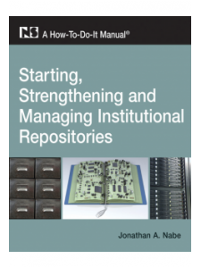 Image for Starting, Strengthening and Managing Institutional Repositories: A How-To-Do-It Manual