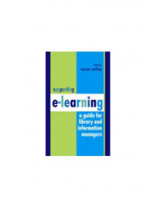 Image for Supporting E-Learning: A Guide for Library and Information Managers