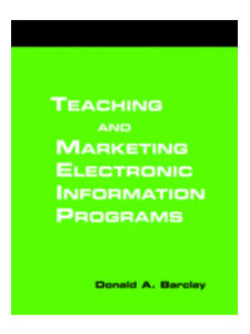 Image for Teaching and Marketing Electronic Information Literacy Programs: A How-To-Do-It Manual for Librarians