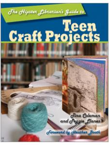 book cover for The Hipster Librarian's Guide to Teen Craft Projects
