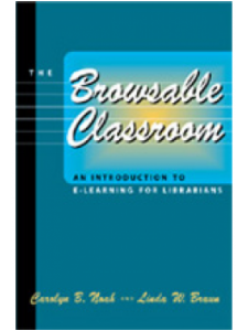 Image for The Browsable Classroom: An Introduction to E-Learning for Librarians