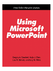 Image for Using Microsoft PowerPoint: A How-To-Do-It Manual for Librarians