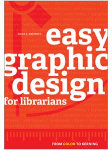 Image for Easy Graphic Design for Librarians: From Color to Kerning
