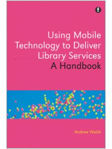 Image for Using Mobile Technology to Deliver Library Services: A Handbook