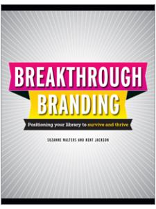 Image for Breakthrough Branding: Positioning Your Library to Survive and Thrive