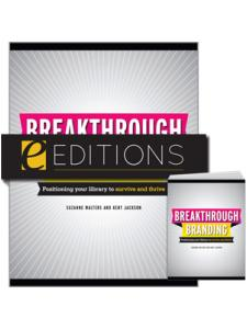 Image for Breakthrough Branding: Positioning Your Library to Survive and Thrive--print/PDF e-book Bundle