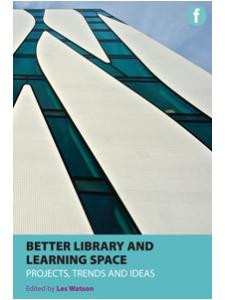 Image for Better Library and Learning Spaces: Projects, Trends and Ideas
